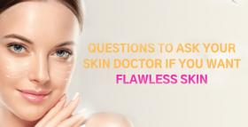 Questions To Ask Your Skin Doctor If You Want Flawless Skin